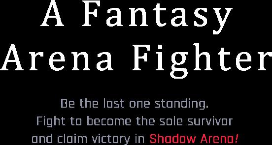 Fantasy Arena Fighter 50인이 즐기는 대전 액션! Shadow Arena에서 마지막까지 살아남아라!