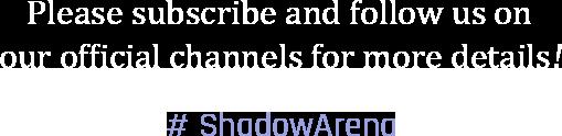 SNS 구독 후 더 많은 정보를 확인해보세요! #ShadowArena